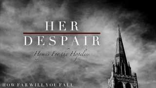 Her Despair - How Far Will You Fall