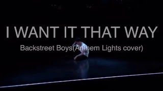 """I Want It That Way"" -Backstreet Boys-(Anthem Lights cover) KEIYA"