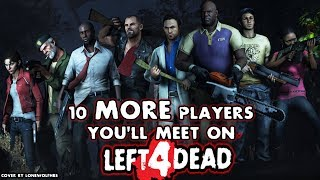 10 MORE Players You Will Meet on Left 4 Dead