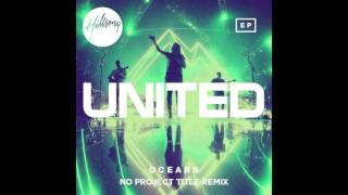 Hillsong United - Oceans (No Project Title Remix)