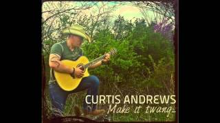 Curtis Andrews-   Make it twang