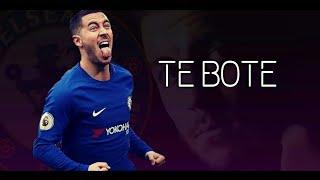 Eden Hazard ● Te Bote Remix | Ozuna, bad bunny, Darrel, Casper, Nicky Jam | Goals And Skills 2018 HD