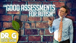 Dr. G Aspie Show: Good Assessments for Autism (feat. Dr. Tracy Barcott)
