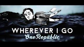 OneRepublic - Wherever I Go (HQ Lyrics)