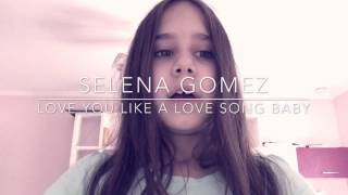Selena Gomez-Love you like a love song baby COVER BY LUNA ROCKER