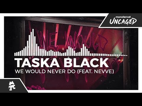Taska Black - We Would Never Do (feat. Nevve)