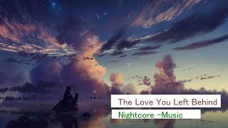 Nightcore -The Love You Left Behind
