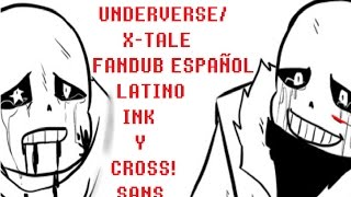 Si eres mi nuevo hermano... - Ink y Cross!SANS - Underverse - Fandub Español Latino
