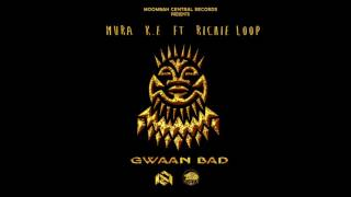 Mura K.E - Gwan Bad Ft. Richie Loop