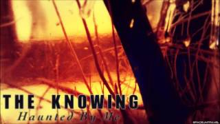 The Knowing  -  Haunted By Me
