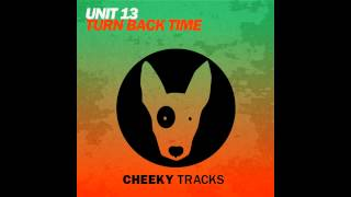 Unit 13 - Turn Back Time (Original Mix) [Cheeky Tracks]