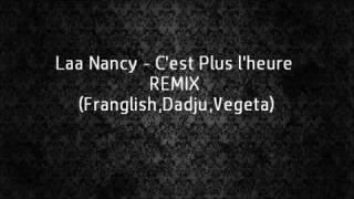 Laa Nancy - C'est plus l'heure REMIX (Franglish,Dadju,Vegeta)