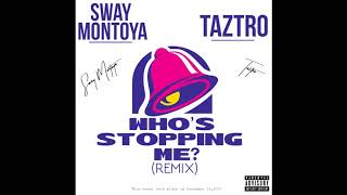 Sway Montoya x TAZTRO - Who's Stopping Me (Remix)