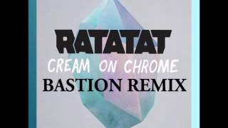 Ratatat - Cream on Chrome (Bastion Remix)