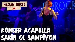 Nazan Öncel - Sakin Ol Şampiyon -Konser Acapella