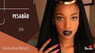 IZA - Pesadão (Participação especial Marcelo Falcão) - Flauta Doce (Notas)