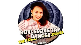 BOYLESQUE TAP DANCER THE TOILET MONOLOGUES ft Emily Bee