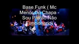 Base Funk (Mc Menor Do Chapa - Sou Patrão Não Funcionario)