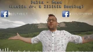 Delta - Mese (Leslie Jr. & Zilitik Bootleg)