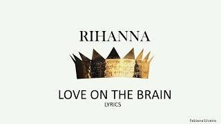 Love on the brain - Rihanna Lyrics