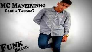 MC Maneirinho - Cadê a Tamara?