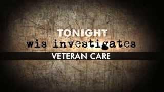 WIS INVESTIGATES: Veteran Care (Tonight - January 23)