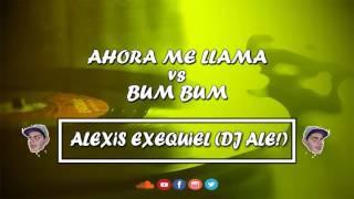 Ahora Me Llama ✘ Bum Bum  ✘ Alexis Exequiel (DJALE!)