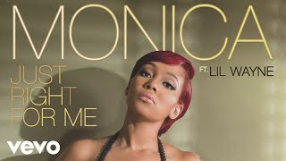 Monica - Just Right For Me (Audio) ft. Lil Wayne