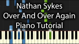 Nathan Sykes - Over And Over Again Tutorial (How To Play On Piano) feat. Ariana Grande