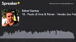 18 - Paulo di lima & Renan - Versão dos Fatos - SapoDownloads.net (made with Spreaker)