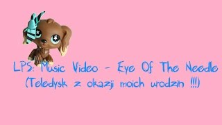 LPS: Music Video - Eye Of The Needle !!!