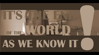 It's The End of the World As We Know It  - REM (Cover by Kayje)