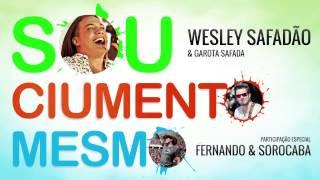 Wesley Safadão & Garota Safada - Sou Ciumento Mesmo (Part. Fernando & Sorocaba)