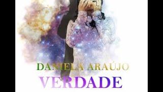 Daniela Araújo- Verdade (letra)