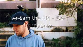 Sam the Kid - De repente