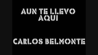 Carlos Belmonte - Aun te llevo aqui