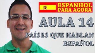 ESPANHOL PARA AGORA - INICIANTE - AULA 14 - PAÍSES QUE HABLAN ESPAÑOL