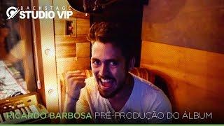 BackstageVip - Ricardo Barbosa (Pré-produção do álbum)