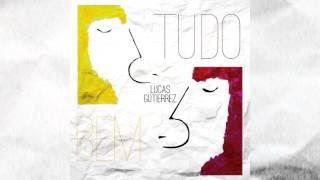"""Lucas Gutierrez, """"Tudo bem (feat. Mariana Gouveia)"""" (Áudio Oficial)"""