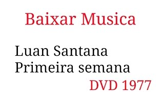Baixar Luan Santana- Primeira semana DVD 1977