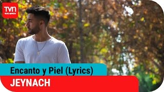 JEYNACH - Encanto y Piel (Video Lyrics Oficial)  | TVN Records