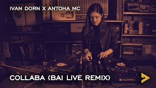Ivan Dorn x Antoha MC — Collaba (Bai Live Remix)