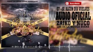 07 - Si Algun Dia Vuelves - Zaiko & Nuco [Audio Oficial] CD DDUP2