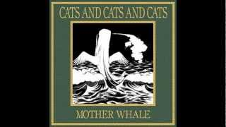 Cats And Cats And Cats - A Song For My Mother, The Whale