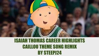 Isaiah Thomas Career Mix Caillou Remix