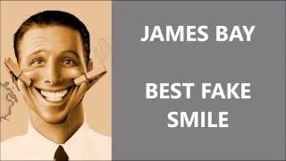 James Bay -  Best fake smile -  Traduction français