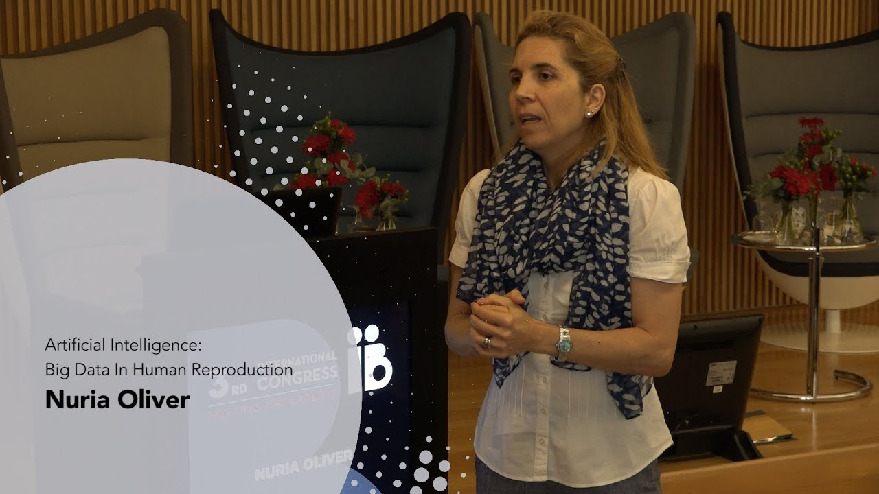 3rd Meeting the Experts: Nuria Oliver. Artificial Intelligence: Big Data In Human Reproduction. Instituto Bernabeu