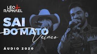 Léo e Raphael - Sai do Mato Veiaco (Part. Pedro Paulo e Alex)