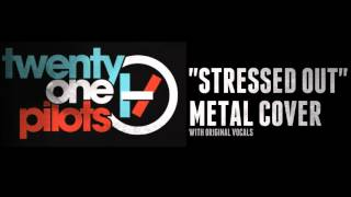 Twenty One Pilots - Stressed Out (Metal Cover with original vocals)