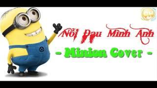 Nỗi Đau Mình Anh - Minion Cover